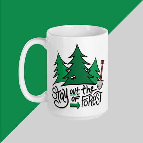 STAY OUT of the FOREST Mug 11 or 15 oz | My Favorite Murder | SSDgM |