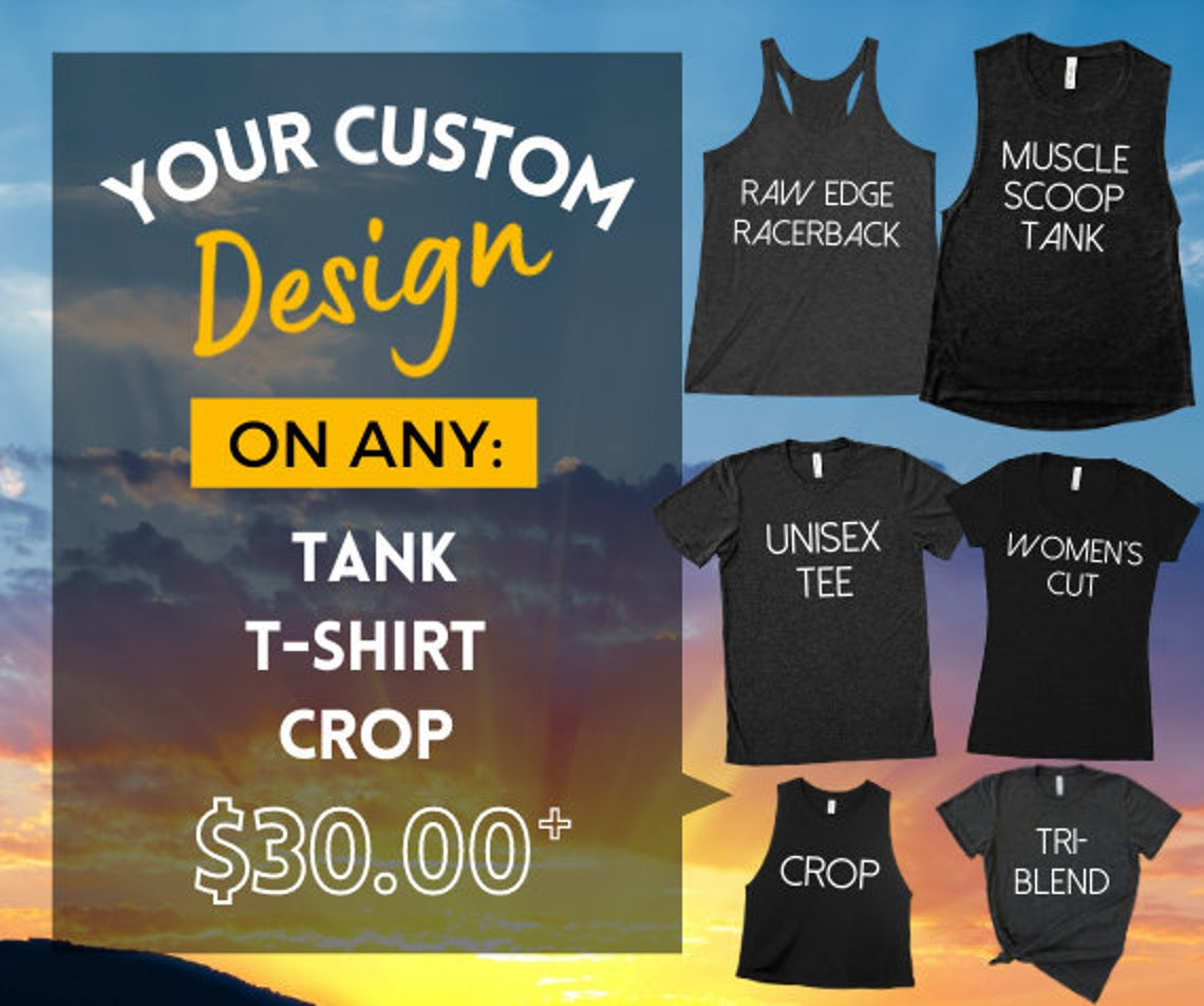 CUSTOM DESIGN Printing for Any T-Shirt, Tank, Crop. (Proofs, Mockups Included.)