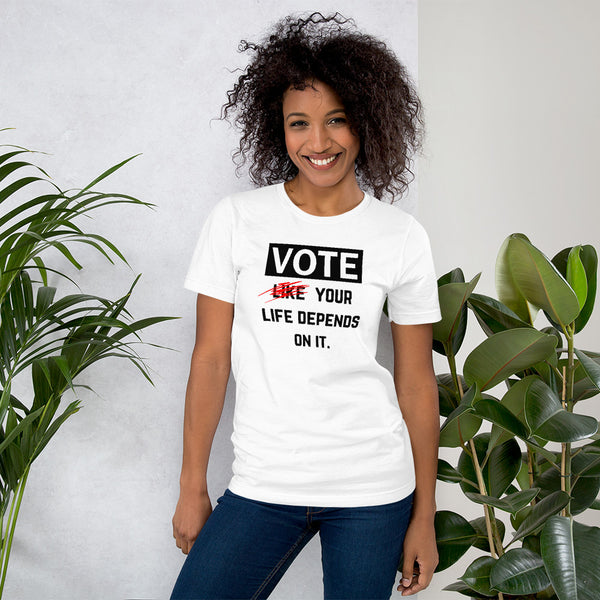 VOTE - (Like) Your Life Depends On It UNISEX Short Sleeve Tee