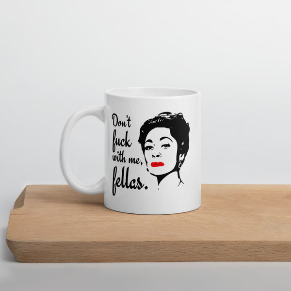 MOMMIE DEAREST Joan Crawford Don't F*ck with Me, Fellas 11 or 15oz Mug