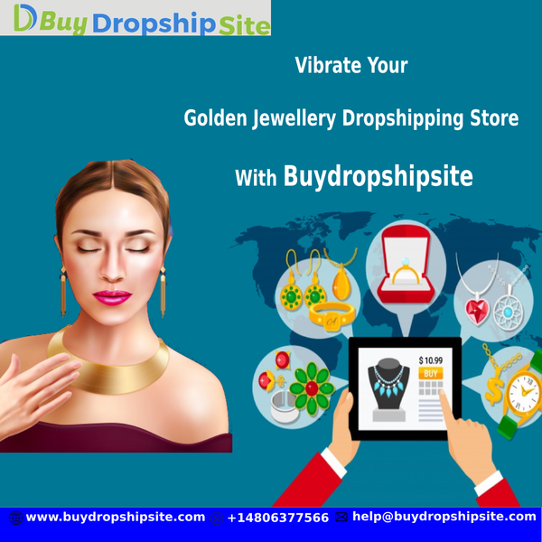 Vibrate Your Golden Jewellery Dropshipping Store With Buydropshipsite