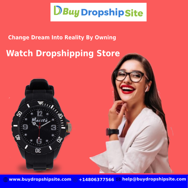 Change Dream Into Reality By Owning Watch Dropshipping Store