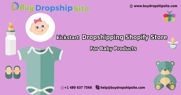 kickstart Dropshipping Shopify Store For Baby Products