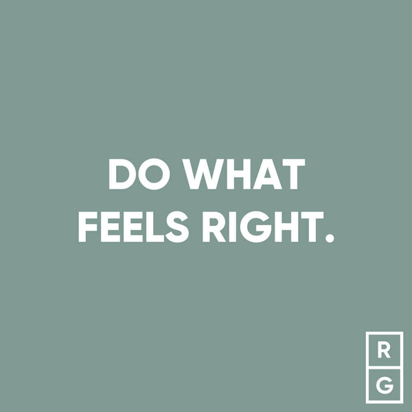 Do What Feels Right