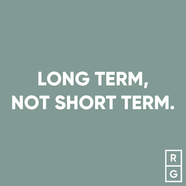 Long Term Not Short Term