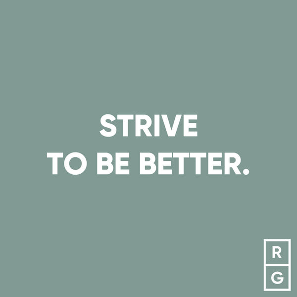 Strive To Be Better