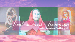 Soul-sourced + Sovereign with Jasmina Earthangel