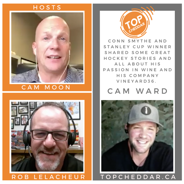 Top Cheddar Episode #14 with Cam Ward - Conn Smythe and Stanley Cup Champion and vineyard owner.