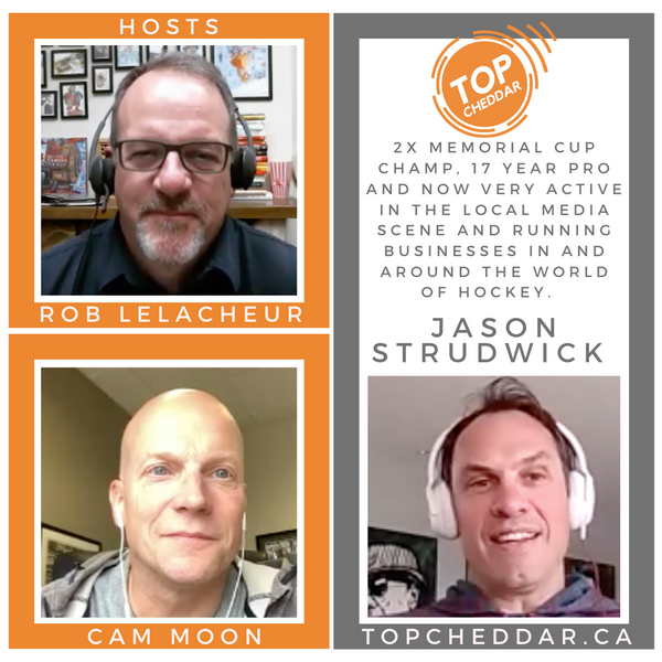 Top Cheddar Episode #15 - Jason Strudwick Memorial Cup champ, 17 year pro, radio personality and hockey business entrepreneur.