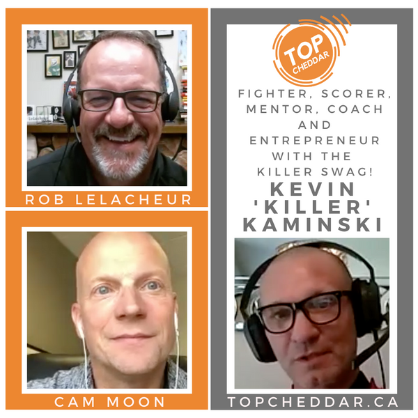 Top Cheddar with Kevin 'Killer' Kaminski - the fighter, scorer, coach and entrepreneur