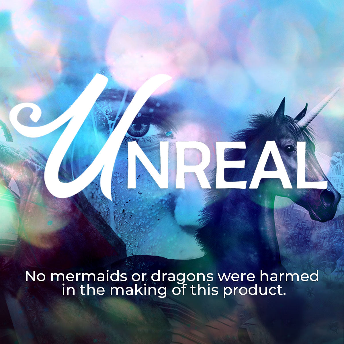 Unreal Collection - No mermaids or dragons were harmed in the making of this product.
