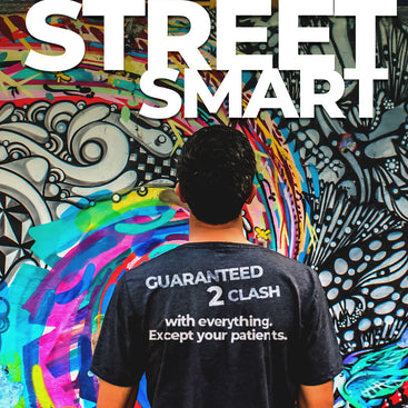 StreetSmarts Collection - Guaranteed 2 Clash with everything. Except your patients.