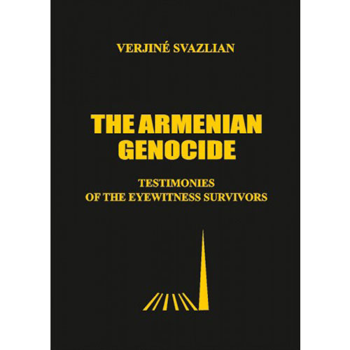 The Armenian Genocide. Testimonies of The Eyewitness Survivors