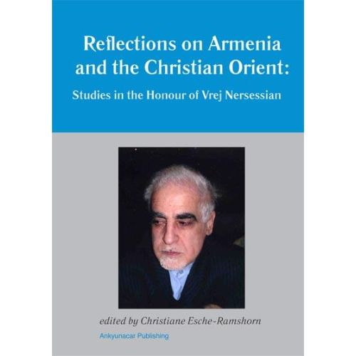 Reflections on Armenia and the Christian Orient. Studies in Honour of Vrej Nersessian