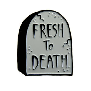 Fresh to Death Tombstone Enamel Pin
