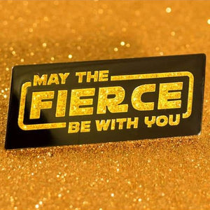 May the Fierce Be With You Enamel Pin