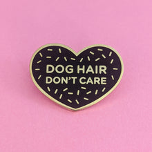 Load image into Gallery viewer, Dog Hair Don't Care Enamel Pin