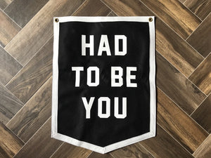 Had To Be You Camp Flag
