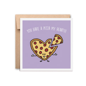 You Have A Pizza My Heart - Greeting Card