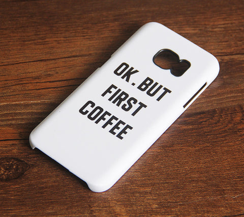 White OK But First Coffee Samsung Galaxy S7 Edge/S7/S6 Edge Plus/S6 Edge/S6/S5/S4/Note 5/Note 4/Note 3 Case 750 - Acyc - 1