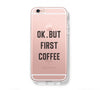 OK But First Coffee iPhone 6s 6 Clear Case iPhone 6 plus Cover iPhone 5s 5 5c Transparent Case Galaxy S6 Edge S6 S5 Case - Acyc - 1