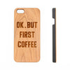 Ok But First Coffee Natural Wood Engraved iPhone 6s Case iPhone 6s plus Cover iPhone 6 5s 5 Real Wooden Case - Acyc - 1
