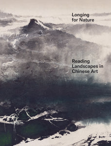 2020 – LONGING FOR NATURE – Reading Landscapes in Chinese Art (Catalogue)