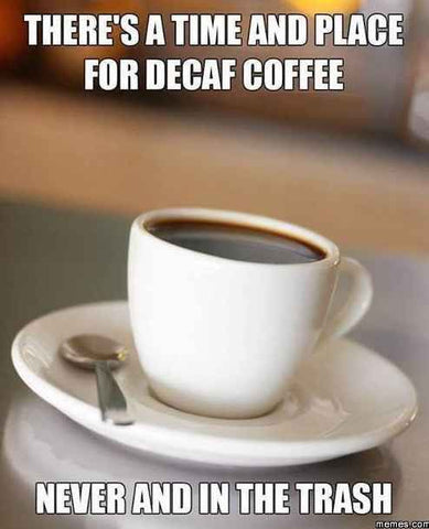 Death Before Decaff Coffee Memes