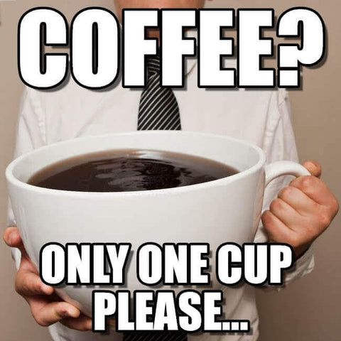 Only One Cup Of Coffee Meme
