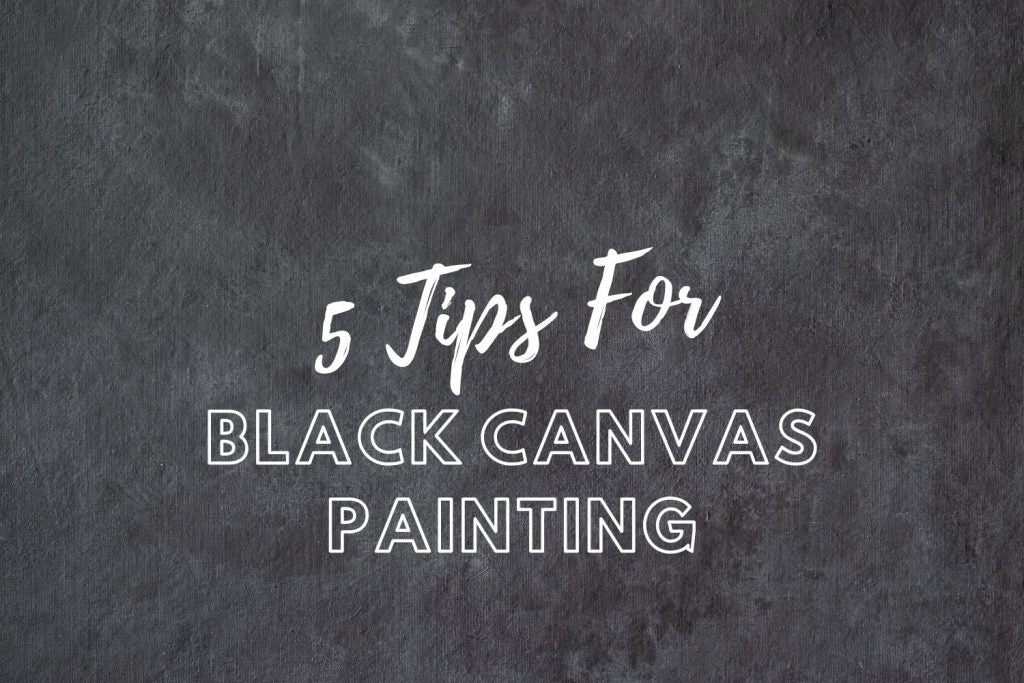 5 tips for Black canvas