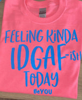 """FEELING KINDA IDGAF TODAY"""