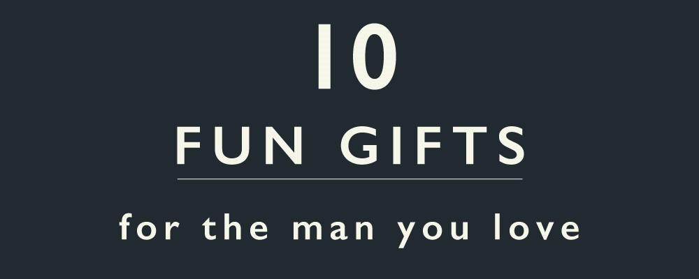 10 Fun Gifts For The Man You Love
