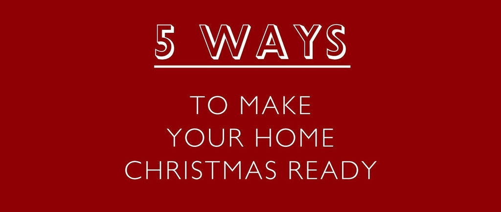 5 Ways To Make Your Home Christmas Ready