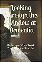 Load image into Gallery viewer, Looking Through the Window at Dementia: The Caregiver's Handbook to Understanding Dementia