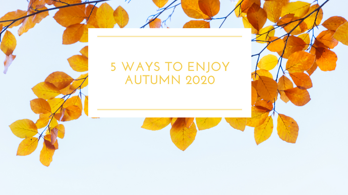 5 Ways To Enjoy Autumn 2020