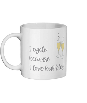 I Cycle Because I Love Bubbles! Ceramic Mug