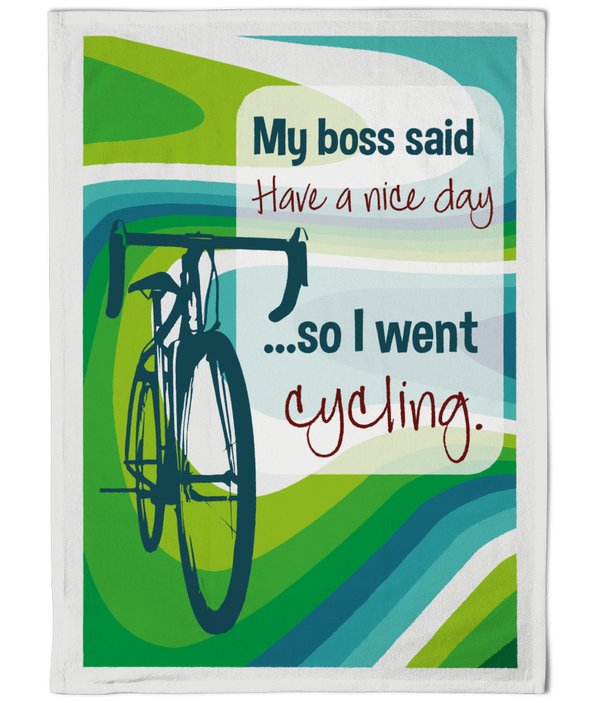 Cotton Tea Towel My Boss Said ...Quote Cycling Designs