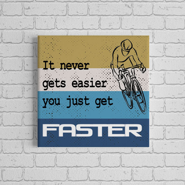 Canvas Print - You Just Get Faster - 4 Sizes