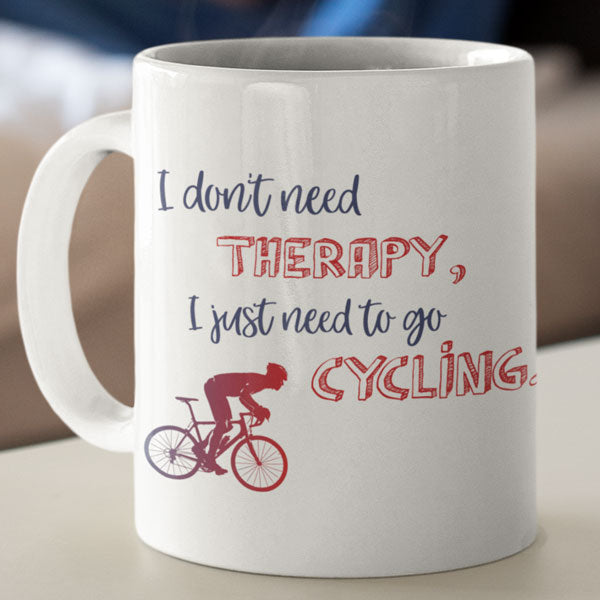 I Don't Need Therapy Cyclists Ceramic Mug