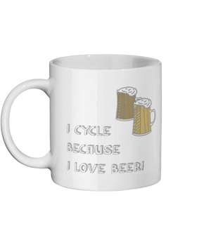 I Cycle Because I Love Beer! Ceramic Mug