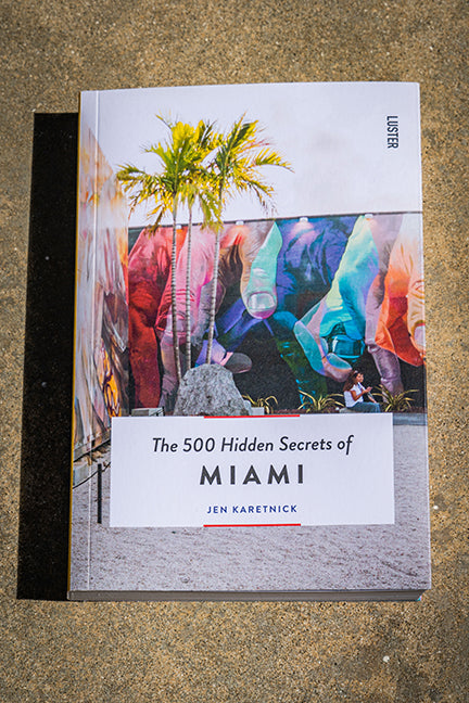 The 500 Hidden Secrets of Miami by Jen Karetnick