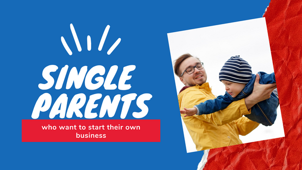 Single Parents who want to start their own online business