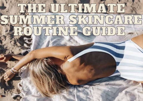 The 8 step summer skincare routine guide
