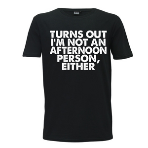 """Turns Out I'm Not an Afternoon Person Either"" Mens T-Shirt"