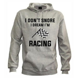"""I don't Snore I Dream I'm Racing"" Unisex Hoodie"