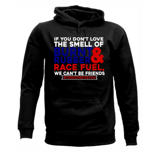 """If you Don't Like The Smell of Burnt Rubber We Can't Be Friends"" Unisex Hoodie"