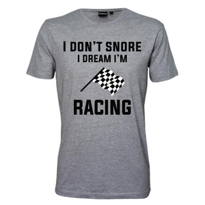 "I Dont Snore, I Dream I'm Racing"" Mens T-Shirt"