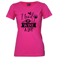 Load image into Gallery viewer, I Tend To Wine A lot - Woman's T-Shirt