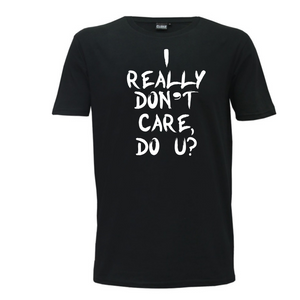I Really Don't Care, Do You? Mens T-Shirt