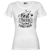 Load image into Gallery viewer, Best Friends Wine Together - Woman's T-Shirt